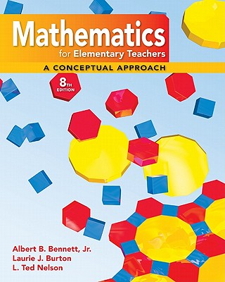 Mathematics for Elementary Teachers: A Conceptual Approach - Bennett, Albert B, and Burton, Laurie J, and Nelson, L Ted