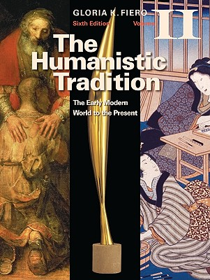 The Humanistic Tradition Volume II: The Early Modern World to the Present - Fiero, Gloria