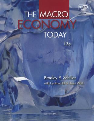 The Macro Economy Today - Schiller, Bradley Hill, and Hill, Cynthia, and Wall, Sherri