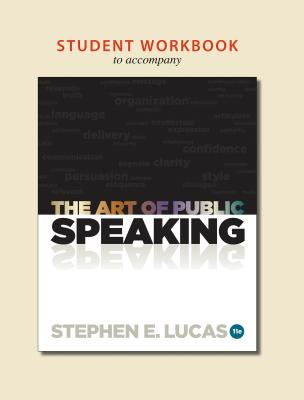 Student Workbook for Use with the Art of Public Speaking - Lucas, Stephen