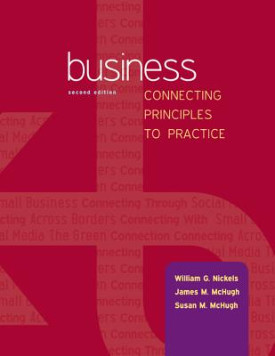 Business: Connecting Principles to Practice - Nickels, William G, and McHugh, James M, and McHugh, Susan M