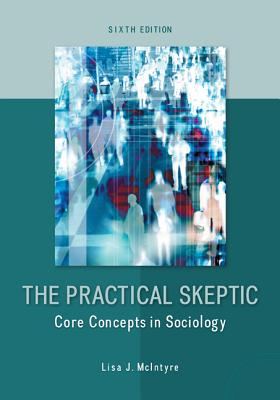 The Practical Skeptic: Core Concepts in Sociology - McIntyre, Lisa