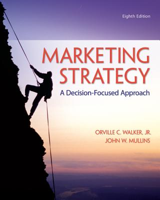 Marketing Strategy: A Decision Focused Approach - Walker, Orville C., and Mullins, John W.