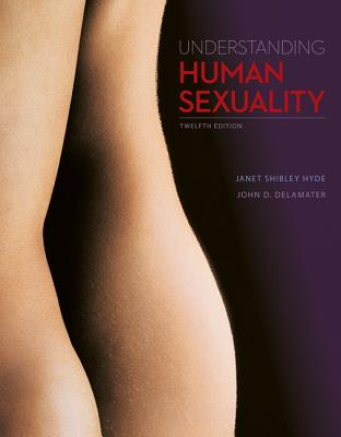 Understanding Human Sexuality - Hyde, Janet Shibley, Professor, and Delamater, John