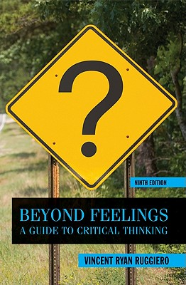 Beyond Feelings: A Guide to Critical Thinking - Ruggiero, Vincent Ryan