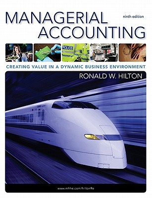 Managerial Accounting: Creating Value in a Dynamic Business Environment - Hilton, Ronald W