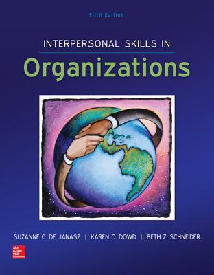 Interpersonal Skills in Organizations - De Janasz, Suzanne C., and Dowd, Karen O., and Schneider, Beth