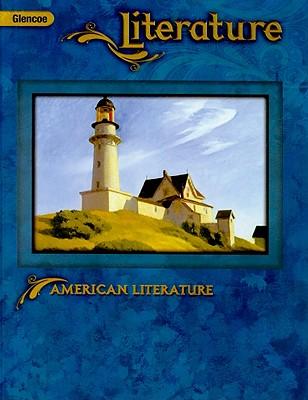 Glencoe Literature: American Literature - Wilhelm, Jeffrey D (Consultant editor), and Fisher, Douglas (Consultant editor), and Chin, Beverly Ann, PH.D. (Consultant...