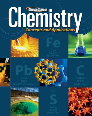 Glencoe Science Chemistry: Concepts and Applications - Phillips, John S, and Strozak, Victor S, and Wistrom, Cheryl