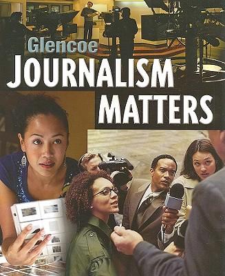 Glencoe Journalism Matters - Schaffer, James, and McCutcheon, Randall, and Stofer, Kathryn T