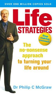 Life Strategies: The No-nonsense Approach to Turning Your Life Around - McGraw, Phillip, Dr.