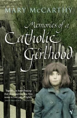 Memories of a Catholic Girlhood - McCarthy, Mary