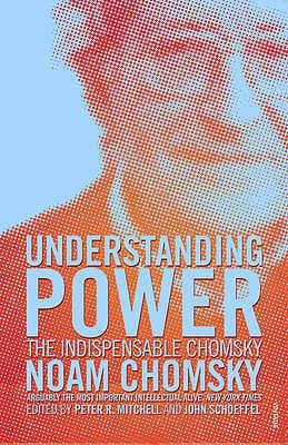 Understanding Power: The Indispensable Chomsky - Chomsky, Noam, and Mitchell, Peter R. (Volume editor), and Schoeffel, John (Volume editor)