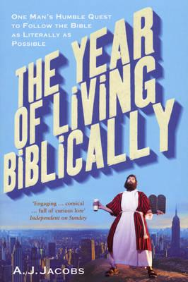 The Year of Living Biblically - Jacobs, A. J.