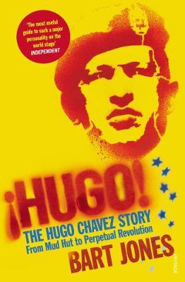 Hugo!: The Hugo Chavez Story from Mud Hut to Perpetual Revolution - Jones, Bart