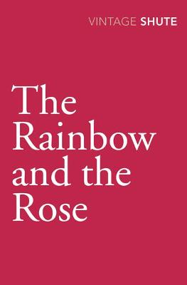 The Rainbow and the Rose - Shute, Nevil