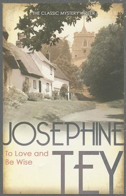 To Love and be Wise - Tey, Josephine
