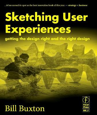 Sketching User Experiences: Getting the Design Right and the Right Design - Buxton, Bill