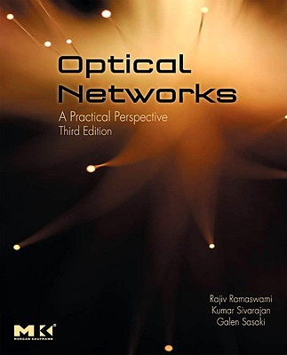 Optical Networks: A Practical Perspective - Ramaswami, Rajiv, and Sivarajan, Kumar N, and Sasaki, Galen H