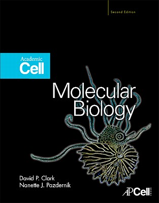 Molecular Biology - Clark, David P, and Pazdernik, Nanette J