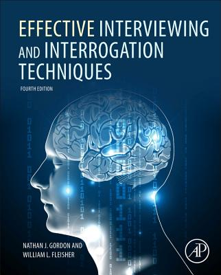 Effective Interviewing and Interrogation Techniques - Gordon, Nathan J, and Fleisher, William L