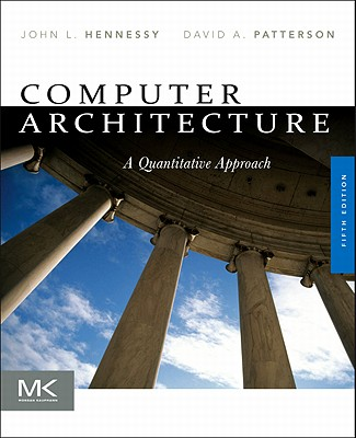Computer Architecture: A Quantitative Approach - Hennessy, John L, and Patterson, David A