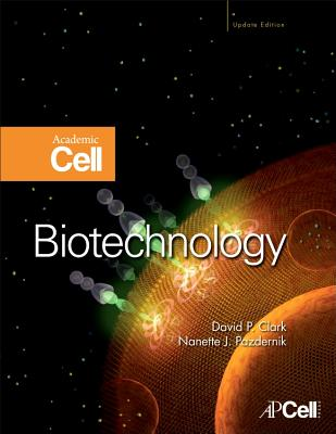 Biotechnology: Academic Cell Update - Clark, David P, and Pazdernik, Nanette J