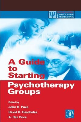 A Guide to Starting Psychotherapy Groups - Price, John Randolph (Editor), and Price, A Rae (Editor), and Hescheles, David R (Editor)