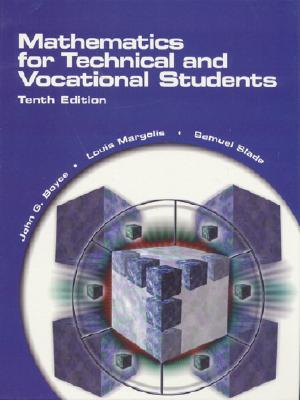 Mathematics for Technical and Vocational Students - Boyce, John G, and Margolis, Louis, and Slade, Samuel