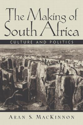 The Making of South Africa: Culture and Politics - MacKinnon, Aran S