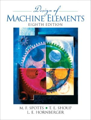 Design of Machine Elements - Spotts, Merhyle Franklin, and Shoup, Terry E, and Hornberger, Lee E