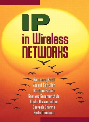 IP in Wireless Networks - Patil, Basavaraj, and Kularatna, Shavantha, and Saifullah, Yousuf