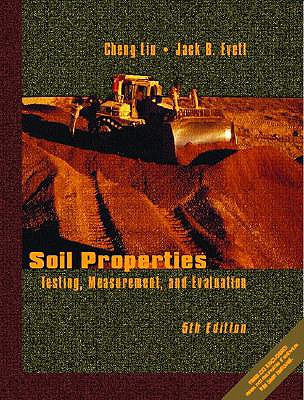 Soil Properties: Testing, Measurement, and Evaluation - Liu, Cheng, and Evett, Jack B