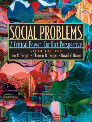 Social Problems: A Critical Power-Conflict Perspective - Feagin, Joe R, and Feagin, Clairece B, and Baker, David V