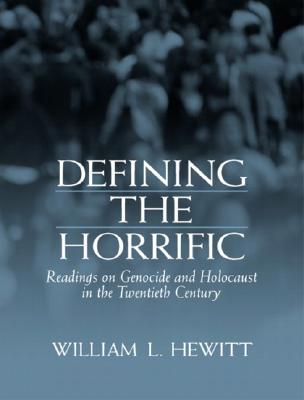 Defining the Horrific: Readings on Genocide and Holocaust in the 20th Century - Hewitt, William