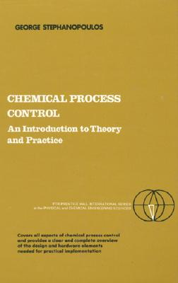 Chemical Process Control: An Introduction to Theory and Practice - Stephanopoulos, George, and George, Stephanopoulos