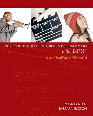 Introduction to Computing & Programming with Java: A Multimedia Approach - Guzdial, Mark J, and Ericson, Barbara