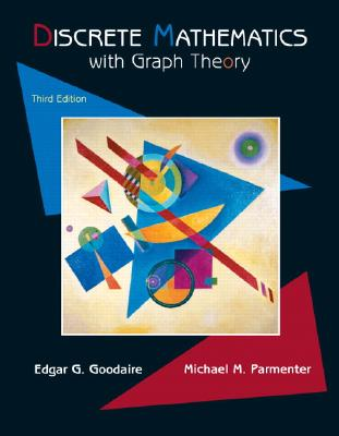 Discrete Mathematics with Graph Theory - Goodaire, Edgar, and Parmenter, Michael