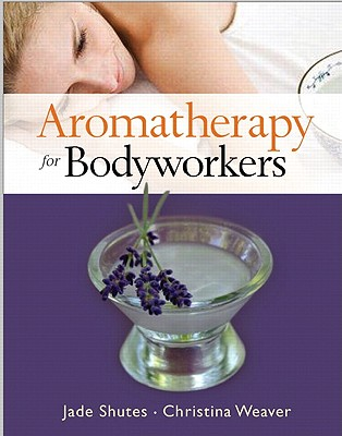 Aromatherapy for Bodyworkers - Shutes, Jade, and Weaver, Christina
