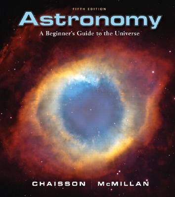 Astronomy: A Beginner's Guide to the Universe - Chaisson, Eric, and McMillan, Steve