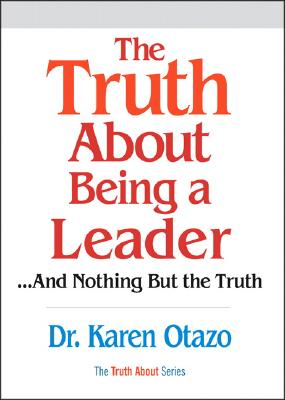 The Truth about Being a Leader: And Nothing But the Truth - Otazo, Karen L