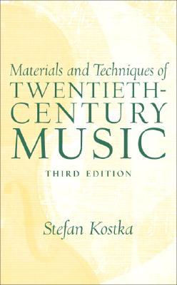 Materials and Techniques of Twentieth-Century Music - Kostka, Stefan