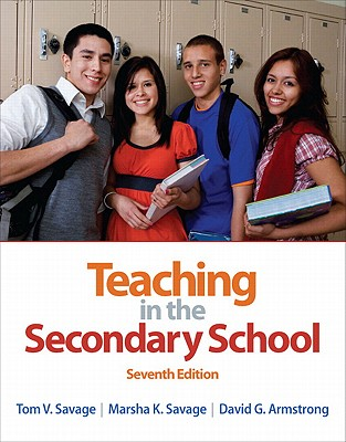 Teaching in the Secondary School - Savage, Tom V., and Savage, Marsha K., and Armstrong, David G.