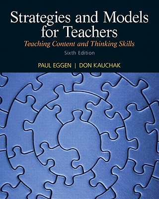 Strategies and Models for Teachers: Teaching Content and Thinking Skills - Eggen, Paul D, and Kauchak, Don