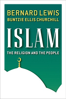 Islam: The Religion and the People - Lewis, Bernard, and Churchill, Buntzie Ellis