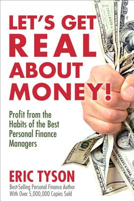 Let's Get Real about Money!: Profit from the Habits of the Best Personal Finance Managers - Tyson, Eric, MBA
