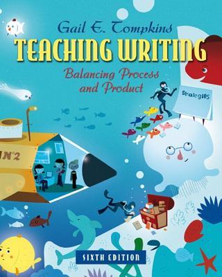 Teaching Writing: Balancing Process and Product - Tompkins, Gail E