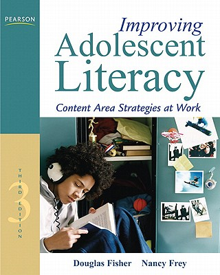 Improving Adolescent Literacy: Content Area Strategies at Work - Fisher, Douglas, and Frey, Nancy, Dr.