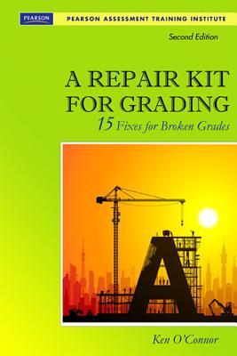 A Repair Kit for Grading: 15 Fixes for Broken Grades - O'Connor, Ken, Dr.
