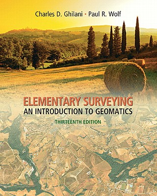 Elementary Surveying: An Introduction to Geomatics - Ghilani, Charles D, and Wolf, Paul R